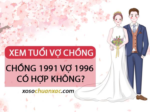 Xem tuổi chồng 1991 vợ 1996 có hợp không?