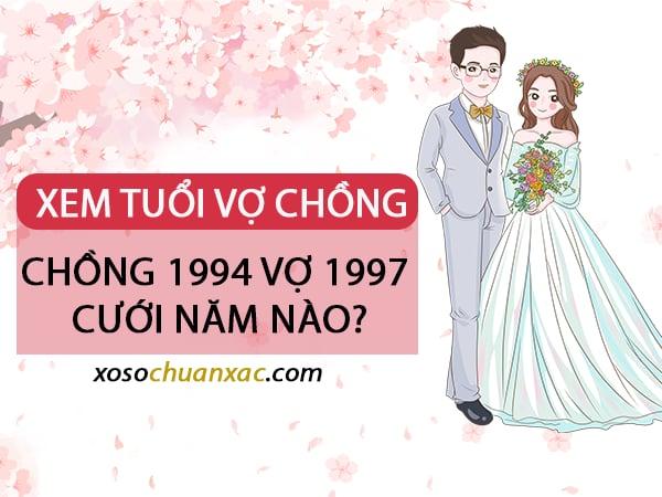 Chồng 1994 vợ 1997 cưới năm nào?